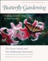 Butterfly Gardening: Creating Summer Magic in Your Garden - Xerces Society, The Smithsonian Institution, Edward O. Wilson, E.O. Wilson