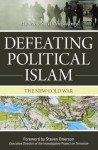 Defeating Political Islam: The New Cold War - Moorthy S. Muthuswamy, Steven Emerson