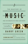The Mastery of Music: Ten Pathways to True Artistry - Barry Green