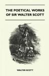 The Poetical Works of Sir Walter Scott - Walter Scott