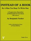 Instead Of A Book, By A Man Too Busy To Write One: A Fragmentary Exposition of Philosophical Anarchism - Benjamin Tucker, Wendy McElroy
