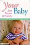 Your Baby Birth To 18 Months - George R. Stewart