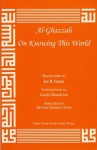 On Knowing This World (Great Books of the Islamic World) - Abu Hamed Muhammad al-Ghazzali, Jay R. Crook, Laleh Bakhtiar