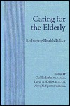 Caring for the Elderly: Reshaping Health Policy - Carl Eisdorfer, David A. Kessler, Abby N. Spector