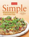 Simple Weeknight Favorites: More Than 200 No-Fuss, Foolproof Meals - The Editors at America's Test Kitchen, Editors at America's Test Kitchen