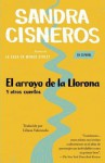 El arroyo de la llorona y otros cuentos: (Woman Hollering Creek--Spanish-language edition) - Sandra Cisneros, Liliana Valenzuela
