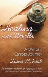 Healing with Words: A Writer's Cancer Journey - Diana Raab, Melvin J. Silverstein