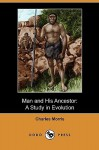 Man and His Ancestor: A Study in Evolution (Dodo Press) - Charles Morris