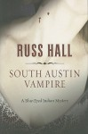 South Austin Vampire: A Blue-Eyed Indian Mystery - Russ Hall