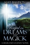 Forged in Dreams and Magick (Highland Legends, Book 1) - Kat Bastion