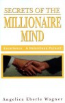 Secrets of the Millionaire Mind: Excellence: A Relentless Pursuit - Angelica Eberle Wagner