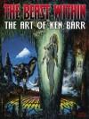 The Beast Within: The Art of Ken Barr - Ken Barr