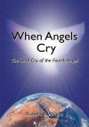 When Angels Cry: The Loud Cry of the Fourth Angel - Robert Wright