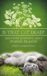 Is That Cat Dead?: And Other Questions about Poison Plants - John Robertson