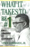 What It Takes to Be Number One: Vince Lombardi on Leadership - Vince Lombardi