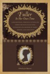 Fuller in Her Own Time: A Biographical Chronicle of Her Life, Drawn from Recollections, Interviews, and Memoirs by Family, Friends, and Associates - Joel Myerson