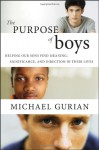 The Purpose of Boys: Helping Our Sons Find Meaning, Significance, and Direction in Their Lives - Michael Gurian, Gurian
