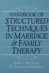 Handbook of Structured Techniques in Marriage and Family Therapy - Robert Sherman