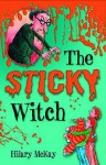 The Sticky Witch - Hilary McKay, Mike (Il) Phillips