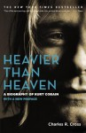 Heavier Than Heaven: A Biography of Kurt Cobain - Charles R. Cross