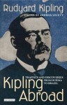 Kipling Abroad: Traffics and Discoveries from Burma to Brazil - Rudyard Kipling, Andrew Lycett