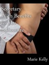 Secretary With Benefits for the Billionaire - Marie Kelly
