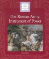 The Roman Army: An Instrument of Power (Lucent Library of Historical Eras) - Don Nardo