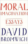 Moral Imagination: Essays - David Bromwich