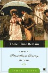 These Three Remain: A Novel of Fitzwilliam Darcy, Gentleman - Pamela Aidan