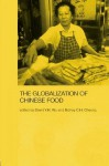 Globalization of Chinese Food - Sidney Cheung, David Y.H. Wu