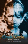 The Caucasian Chalk Circle (Modern Plays) - Bertolt Brecht, Tom Kuhn, Frank McGuinness