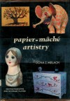 Papier-Mache Artistry - Dona Z. Meilach