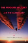 The Modern Military and the Environment: The Laws of Peace and War - William A. Wilcox, William A. Wilcox