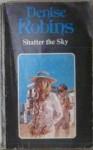 Shatter the Sky - Denise Robins