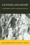 Excavating Asian History: Interdisciplinary Studies in Archaeology and History - Norman Yoffee, Norman Yoffee