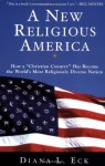 "A New Religious America: How a ""Christian Country"" Has Become the World's Most Religiously Diverse Nation - Diana L. Eck"