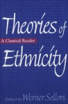 Theories of Ethnicity: A Classical Reader - Werner Sollors