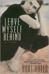 Leave Myself Behind - Bart Yates
