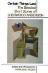 Certain Things Last: The Selected Short Stories - Sherwood Anderson, Charles E. Modlin
