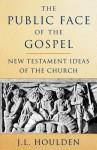 The Public Face of the Gospel - J.L. Houlden