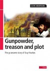 Gunpowder, Treason and Plot: The Gruesome Story of Guy Fawkes - Clive Anderson