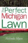 The Perfect Michigan Lawn: Attaining and Maintaining the Lawn You Want (Perfect Lawn Series) - Melinda Myers, James A. Fizzell