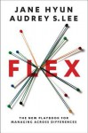 Flex: The New Playbook for Managing Across Differences - Audrey Lee, Jane Hyun
