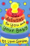 52 Activities for You and Your Baby - Lynn Gordon, Karen Johnson