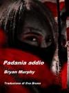 Padania addio - Bryan Murphy, Eva Bruno