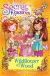 Secret Kingdom: 13: Wildflower Wood - Rosie Banks