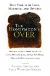 The Honeymoon's Over: True Stories of Love, Marriage, and Divorce - Andrea Chapin, Sally Wofford-Girand