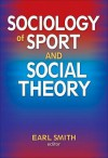 Sociology of Sport and Social Theory - Earl Smith