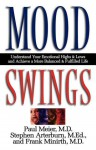 Mood Swings: Understand Your Emotional Highs and Lowsand Achieve a More Balanced and Fulfilled Life - Paul D. Meier, Stephen Arterburn, Frank Minirth