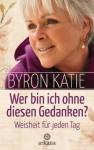 Wer bin ich ohne diesen Gedanken?: Weisheit für jeden Tag (German Edition) - Byron Katie, Andrea Panster